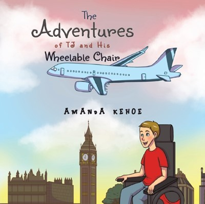 The Adventures of TJ and His Wheelable Chair Amanda Kehoe 9781528921350