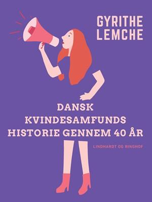 Dansk Kvindesamfunds historie gennem 40 år Gyrithe Lemche 9788726393989