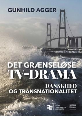 Det grænseløse tv-drama Gunhild Agger 9788759327883