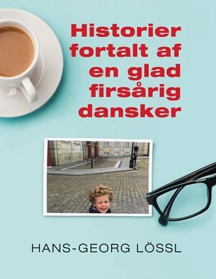 Historier fortalt af en glad firsårig dansker Hans-Georg Lössl 9788743036456