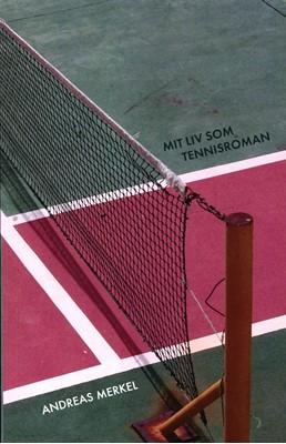 Mit liv som tennisroman Andreas Merkel 9788793717565