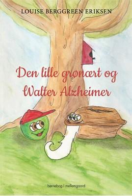 Den lille grønært og Walter Alzheimer Louise Berggreen Eriksen 9788772372433