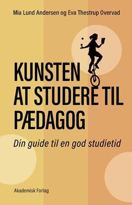 Kunsten at studere til pædagog Eva T. Overvad, Mia Andersen, Mia Lund Andersen 9788750053873