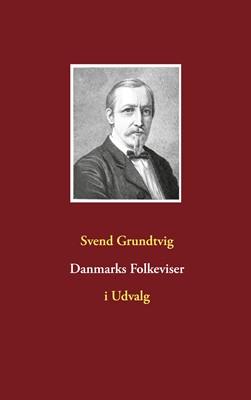 Danmarks Folkeviser Svend Grundtvig 9788743036487
