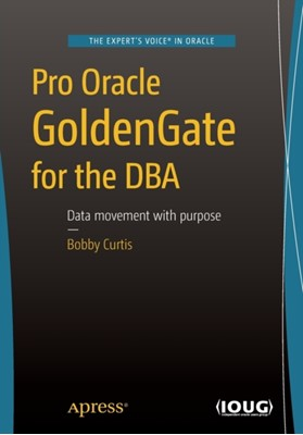 Pro Oracle GoldenGate for the DBA Bobby Curtis 9781484211809