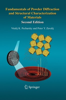 Fundamentals of Powder Diffraction and Structural Characterization of Materials, Second Edition Vitalij K. Pecharsky, Peter (Materials Center Zavalij, Vitalij Pecharsky, Peter Zavalij 9780387095783