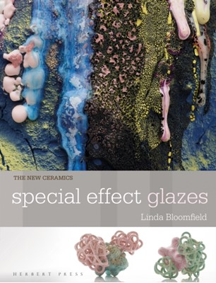 New Ceramics: Special Effect Glazes Linda Bloomfield 9781912217878