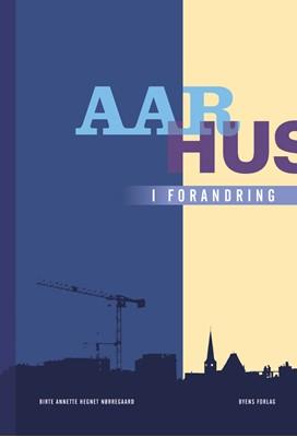 Aarhus i forandring Birte Annette Hegnet Nørregaard 9788793938731