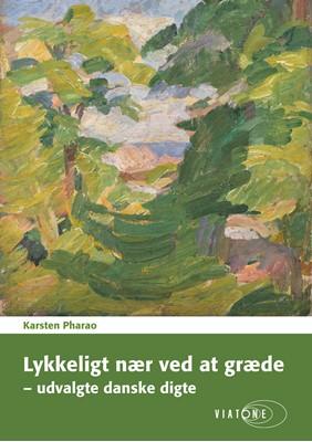 Lykkeligt nær ved at græde – udvalgte danske digte Karsten Pharao 9788771835403