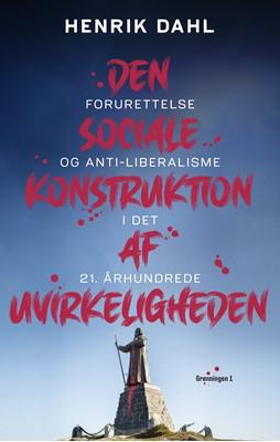 Den sociale konstruktion af uvirkeligheden Henrik Dahl 9788773390108
