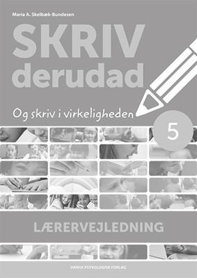 SKRIV derudad - Lærervejledning 5. klasse Maria A. Skelbæk-Bundesen 9788771588552