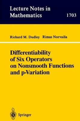 Differentiability of Six Operators on Nonsmooth Functions and p-Variation R. Norvaisa, R. M. Dudley 9783540659754