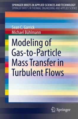 Modeling of Gas-to-Particle Mass Transfer in Turbulent Flows Michael Buhlmann, Sean C. Garrick 9783319595832