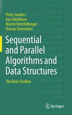 Sequential and Parallel Algorithms and Data Structures Peter Sanders, Kurt Mehlhorn, Roman Dementiev, Martin Dietzfelbinger 9783030252083