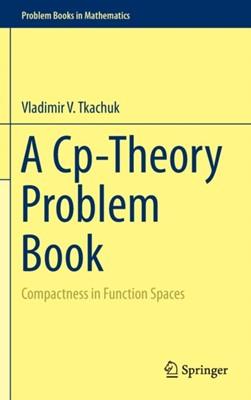 A Cp-Theory Problem Book Vladimir V. Tkachuk 9783319160917