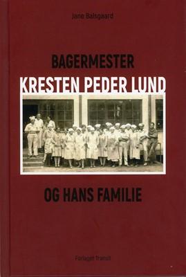 BAGERMESTER KRESTEN PEDER LUND Jane Balsgaard 9788788359428