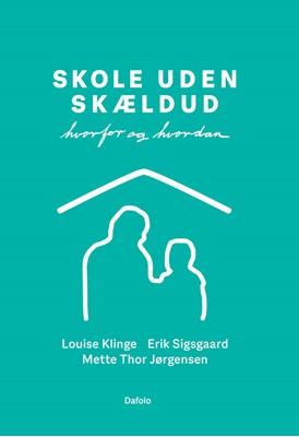 Skole uden skældud Mette Thor Jørgensen, Erik Sigsgaard, Louise Klinge 9788771609264