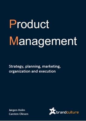 Product Management. Strategy, planning, marketing, organization and execution. Carsten Olesen, Jørgen Holm 9788799625222