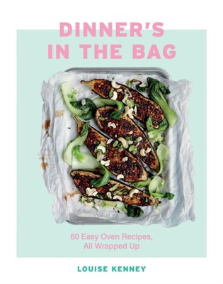 Dinner's in the Bag Louise Kenney 9781787134850