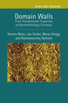 Domain Walls Marty (School of Mathematics and Physics Gregg, Ramamoorthy (Associate Laboratory Director Ramesh, Jan (School of Materials Science and Engineering Seidel, Dennis (Associate Professor Meier 9780198862499