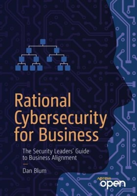 Rational Cybersecurity for Business Dan Blum 9781484259511