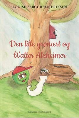 Den lille grønært og Walter Alzheimer Louise Berggreen  Eriksen 9788772372532