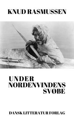 Under nordenvindens svøbe Knud Rasmussen 9788793763265