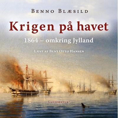 Krigen på havet omkring Jylland 1864 Benno Blæsild 9788770304719