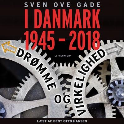 I Danmark 1945-2018 - Drømme og virkelighed Sven Ove Gade 9788770304825