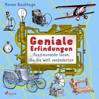 Geniale Erfindungen - Faszinierende Ideen, die die Welt veränderten - Buchdruck, Auto, Glühbirne und andere spannende Geistesblitze Manon Baukhage 9788726607475