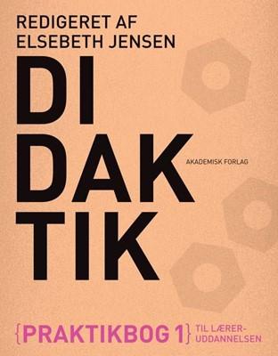 Didaktik. Praktikbog 1 til læreruddannelsen Elsebeth Jensen 9788750044727