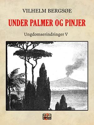 Under palmer og pinjer Vilhelm Bergsøe 9788779796980