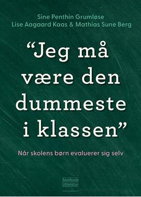 Jeg må være den dummeste i klassen Mathias Sune Berg, Lise Aagaard Kaas, Sine Penthin Grumløse 9788759335222