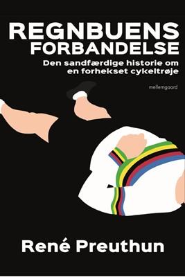 REGNBUENS FORBANDELSE - Den sandfærdige historie om en forhekset cykeltrøje René  Preuthun 9788772373089