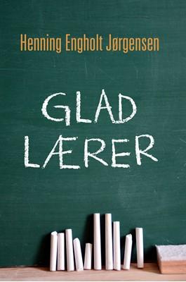 Glad lærer Henning Engholt Jørgensen 9788794049191