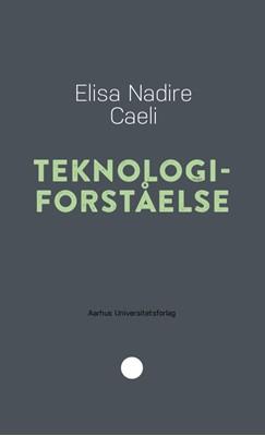 Teknologiforståelse Elisa Nadire Caeli 9788772194202
