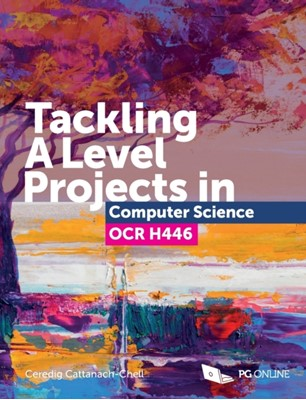 Tackling A Level Projects in Computer Science OCR H446 Ceredig Cattanach-Chell 9781910523193