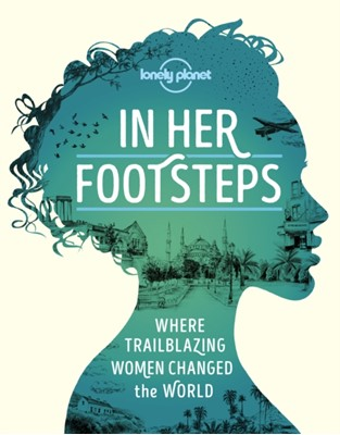 In Her Footsteps Lonely Planet 9781838690458