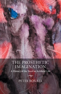 The Prosthetic Imagination Peter (University of Sussex) Boxall 9781108836487