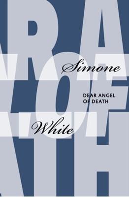 Dear Angel of Death Simone (Monash University) White 9781937027674
