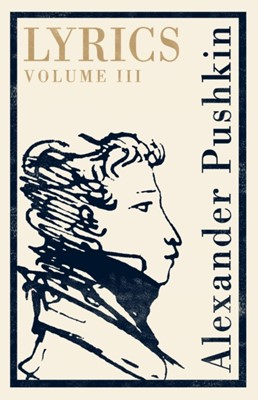 Lyrics: Volume 3 (1824-29) Alexander Pushkin 9781847497338