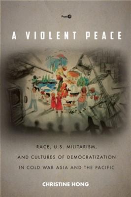 A Violent Peace Christine Hong 9781503612914