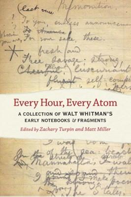 Every Hour, Every Atom Walt Whitman 9781609387037