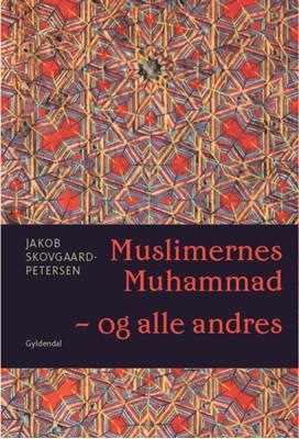 Muslimernes Muhammad - og alle andres Jakob Skovgaard-Petersen 9788702302059