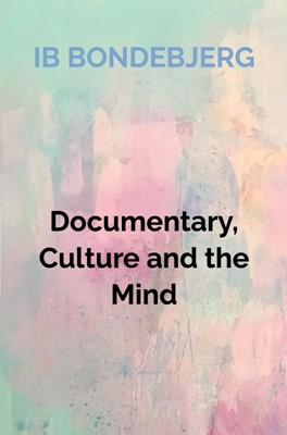 Documentary, Culture and the Mind Ib Bondebjerg 9788740402896
