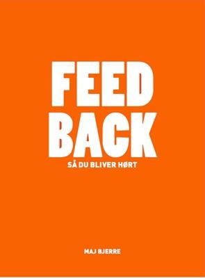 FEED BACK – så du bliver hørt Maj Bjerre 9788797044087