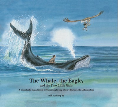 The Whale, the Eagle, and the Two Little Girls Tupaarnaq Rosing Olsen 9788793941052