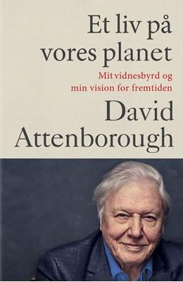 Et liv på vores planet David Attenborough 9788772046006