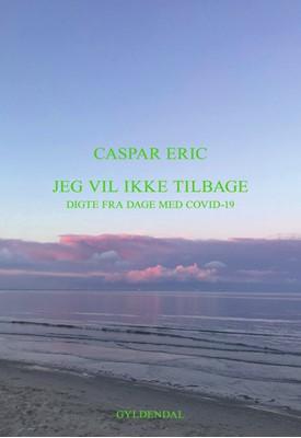 Jeg vil ikke tilbage Caspar Eric 9788702307795