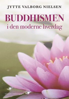 Buddhismen i den moderne hverdag Jytte Valborg   Nielsen 9788772373256